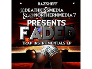 @DeathKissMedia & @NorthernMedia7 Presents @BazSheff Faded – Trap Instrumental EP feature image