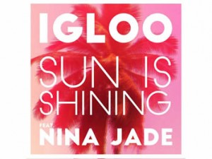 Igloo Feat Nina Jade - Sun Is Shining