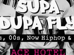 Supa Dupa Fly Ace Hotel x Sat 20th Feb